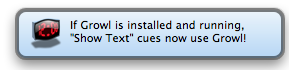 "If Growl is installed and running, ""Show Text"" cues now use Growl!"